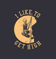 t shirt design i like to get high with skeleton vector image vector image