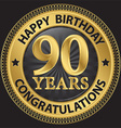 90 years happy birthday congratulations gold label vector image vector image