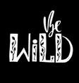 be wild modern calligraphy handwritten lettering vector image