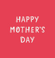 handwritten lettering of happy mother s day on red vector image vector image