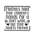 mother day quote good for print mother hold their vector image vector image