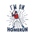 t shirt design im on home run with baseball vector image vector image