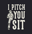 t-shirt design slogan typography i pitch you sit vector image vector image