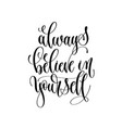 always believe in yourself - hand lettering vector image vector image