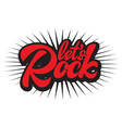 calligraphic red inscription lets rock on white vector image
