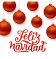 feliz navidad background with red christmas balls vector image vector image