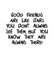 good friends are like stars you do not always see vector image vector image