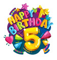 happy birthday 5 years vector image