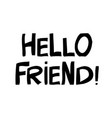 hello friend cute hand drawn lettering in modern vector image vector image