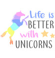 life is better with unicorns isolated on white vector image vector image