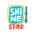 shine like a star banner creative typography vector image