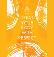 treat your body with respect inspiring typography vector image vector image