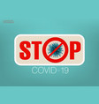 pandemic virus covid-19 virus wuhan stop sign vector image vector image