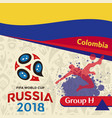 russia 2018 wc group h colombia background vector image