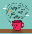 wake up and smell coffee cup cartoon vector image vector image