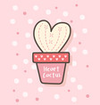 happy valentines day with heart shaped cactus vector image