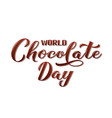 world chocolate day calligraphy hand lettering vector image vector image