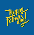 happy father s day hand-drawn calligraphy yellow vector image