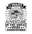 adventure quote good for cricut i want vector image vector image