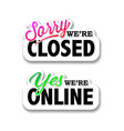 we are closed sign we are online vector image vector image