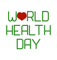world health day lettering and heart vector image vector image