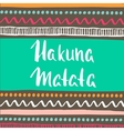 Hakuna Matata with ethnic tribal pattern Hand vector image vector image