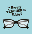 happy teacher day card with glasses accessory vector image