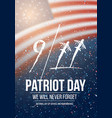 patriot day poster september 11th 2001 tragedy vector image