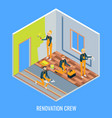 renovation crew flat isometric vector image