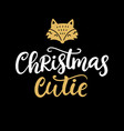 christmas cutie christmas ink lettering phrase vector image vector image