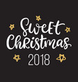 sweet christmas 2018 ink hand lettering phrase vector image vector image