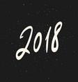 2018 new year calligraphy phrase handwritten vector image vector image