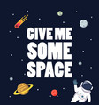 give me some space slogan with space background vector image