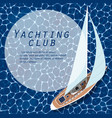 yachting club banner top view sail boat on water vector image