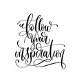 follow your inspiration - hand lettering vector image vector image