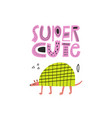 super cute lettering inscription with sketchy vector image