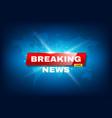 breaking news tv screensaver urgent announcement vector image