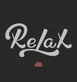 hand drawn lettering relax elegant modern vector image vector image