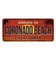 welcome to coronado beach vintage rusty metal sign vector image vector image