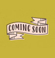 coming soon lettering or inscription written with vector image