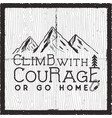 climb with courage or go home - mountain camping vector image vector image