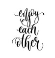 enjoy each other - hand lettering inscription text vector image vector image