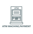 atm machinepayment line icon atm machine vector image vector image