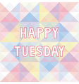 Happy Tuesday background3 vector image vector image