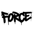 graffiti force word sprayed isolated on white vector image vector image