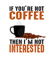 if you are not coffee quote and saying vector image vector image