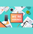 we are hiring recruitment concept top angle view vector image vector image