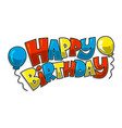 colorful happy birthday text graphic with party vector image vector image