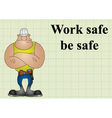 Construction work safe be safe vector image vector image