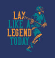 t shirt design lax like a legend today with man vector image vector image